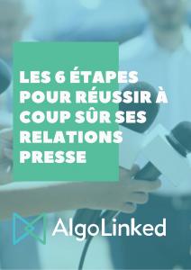 les 6 etapes pour reussir a coup sur ses Relations presse AlgoLinked